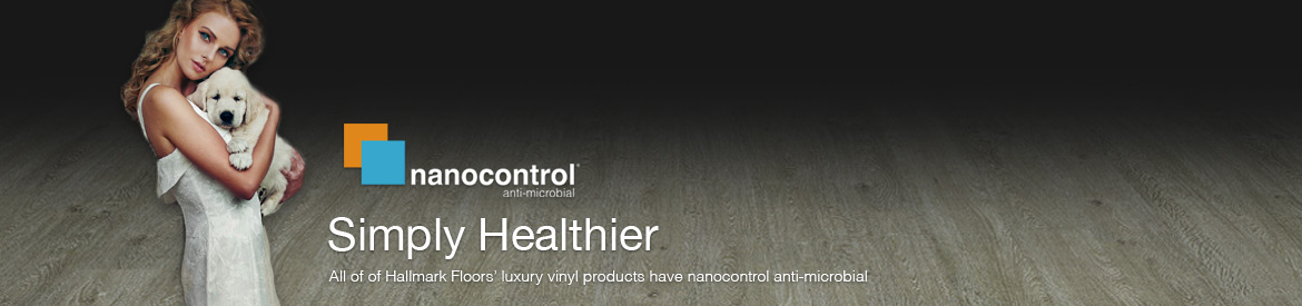 All of of Hallmark Floors' luxury vinyl products have nanocontrol anti-microbial
