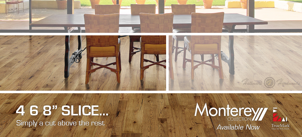 4,6,8, slice hardwood flooring by Monterey Hardwood Flooring by Hallmark Hardwoods